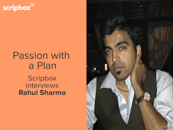"""Passion With A Plan – Rahul Sharma – """" My Only Regret is that I Didn't Start Earlier """""""