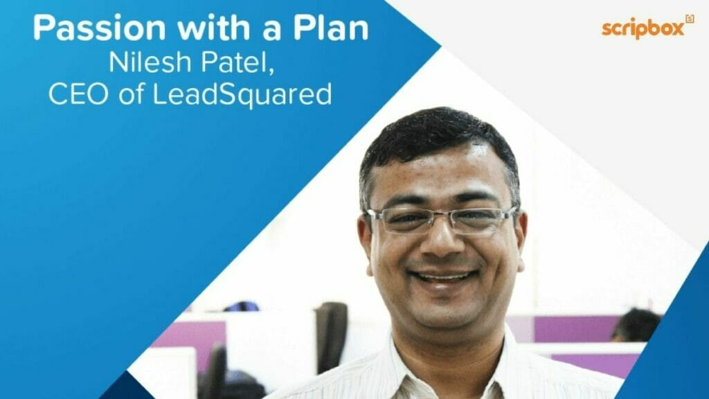 Passion with a plan – Nilesh Patel, CEO of LeadSquared