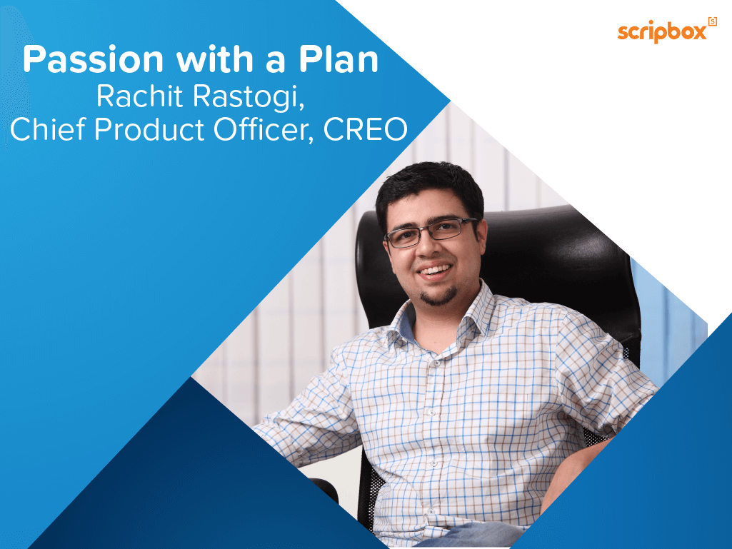 Passion with a plan – Rachit Rastogi, Chief Product Officer – save as much as you can, so that you can use these savings to do whatever you want