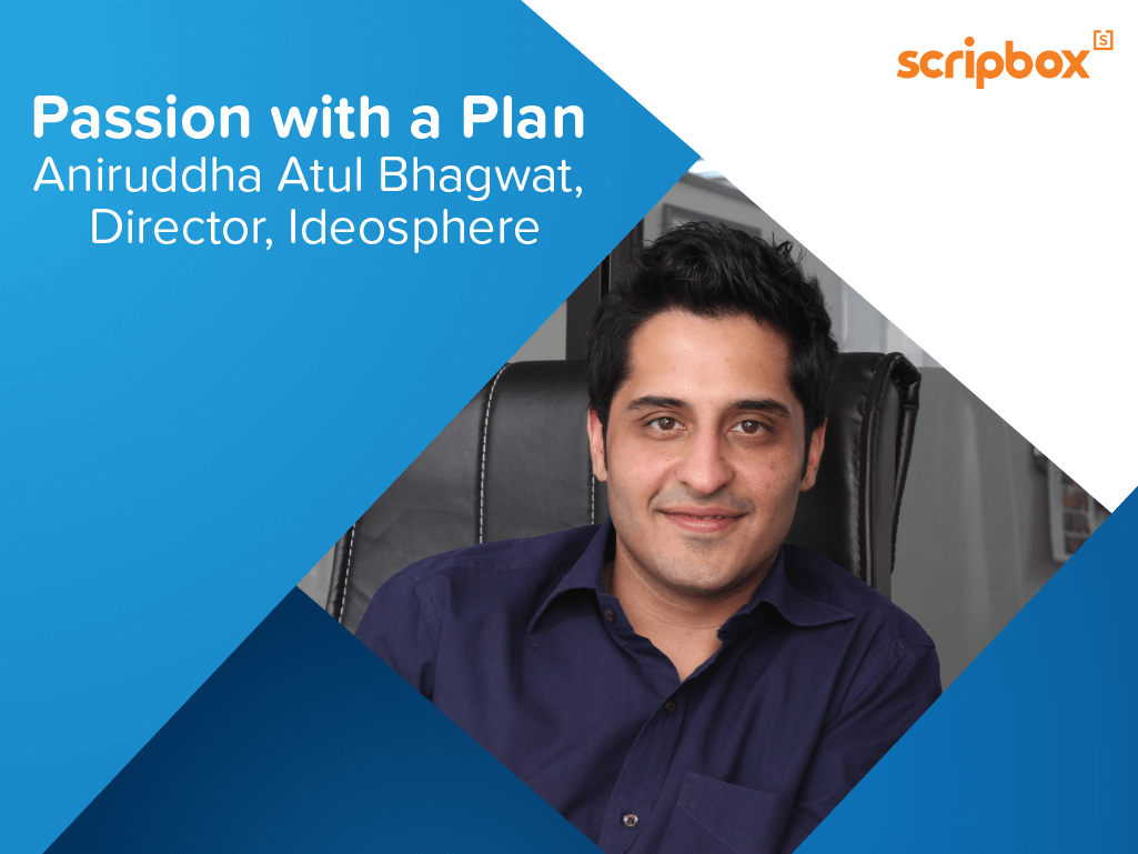 Passion with a plan – Aniruddha Bhagwat, Director, Ideosphere – I had a financial plan for myself ready by the time I was 23.