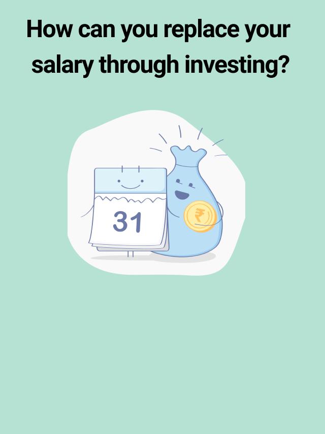 Ways to Replace Salary through Investing | Scripbox